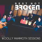 Best Not Broken - The Woolly Mammoth Sessions AC