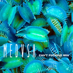 Medusa - Cant Fucking Win 300